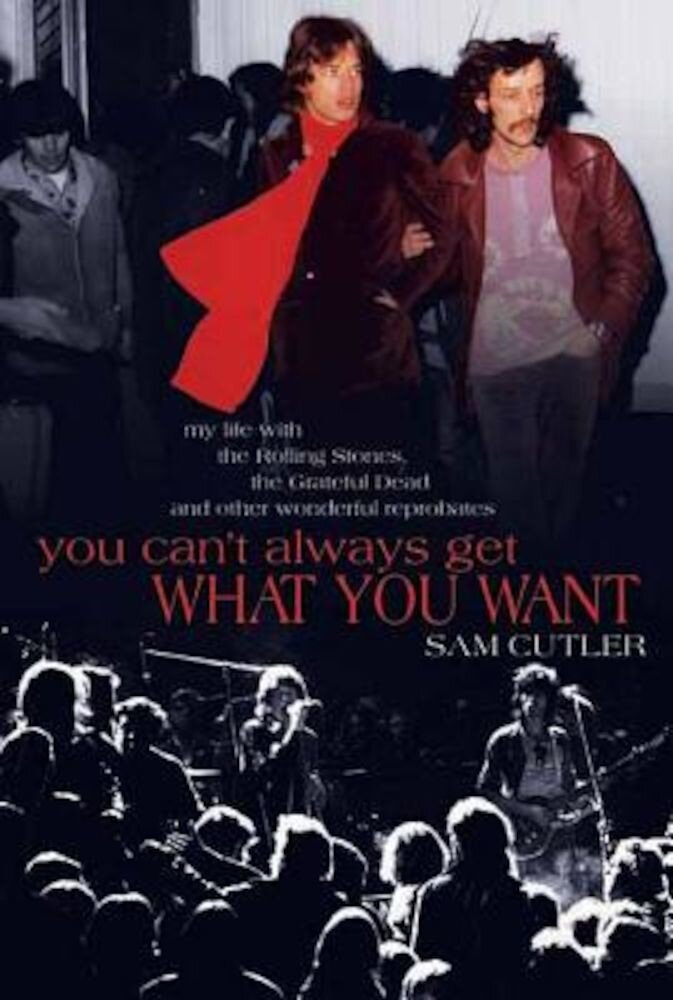 You Can't Always Get What You Want: My Life with the Rolling Stones, the Grateful Dead and Other Wonderful Reprobates, Paperback