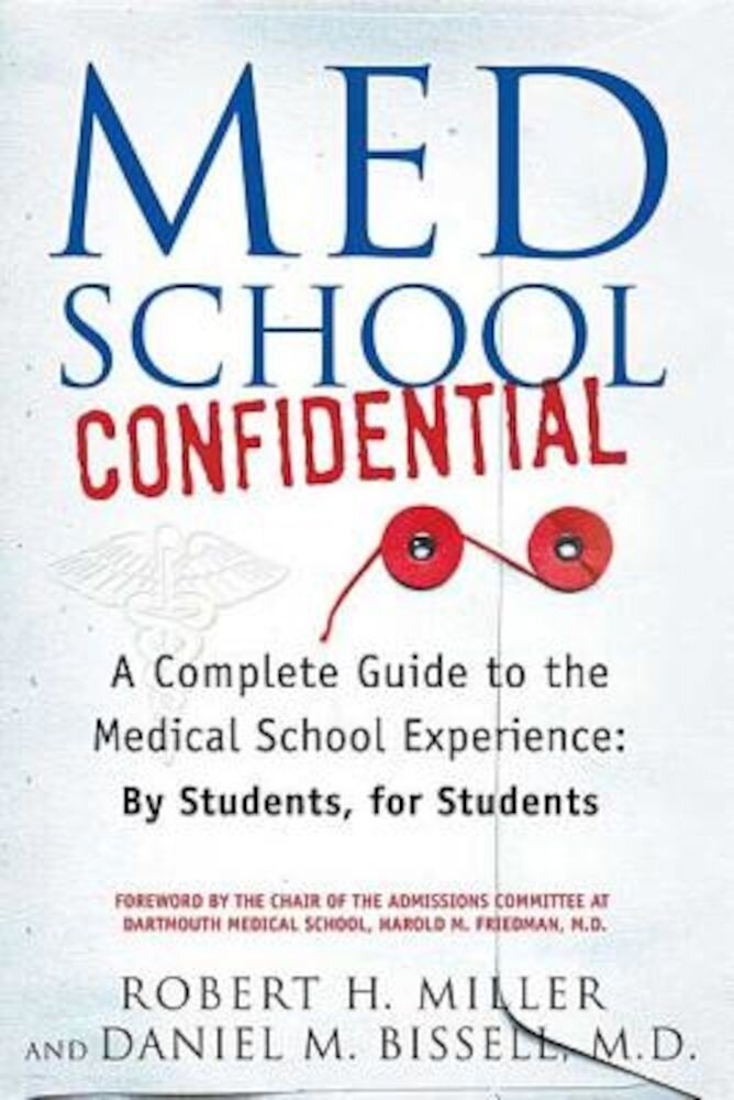 Med School Confidential: A Complete Guide to the Medical School Experience: By Students, for Students, Paperback