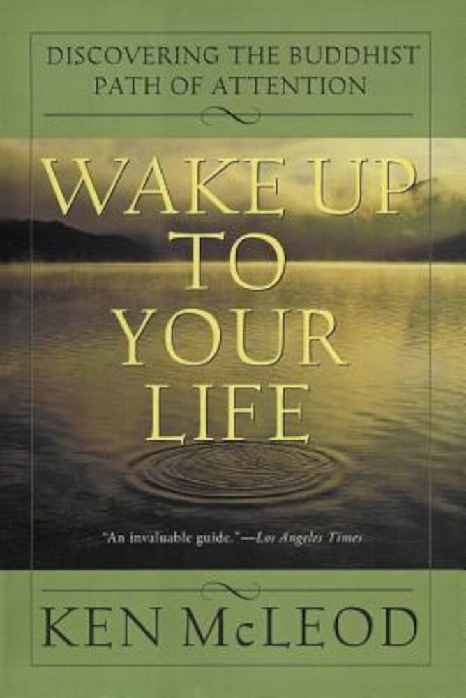 Wake Up to Your Life: Discovering the Buddhist Path of Attention, Paperback