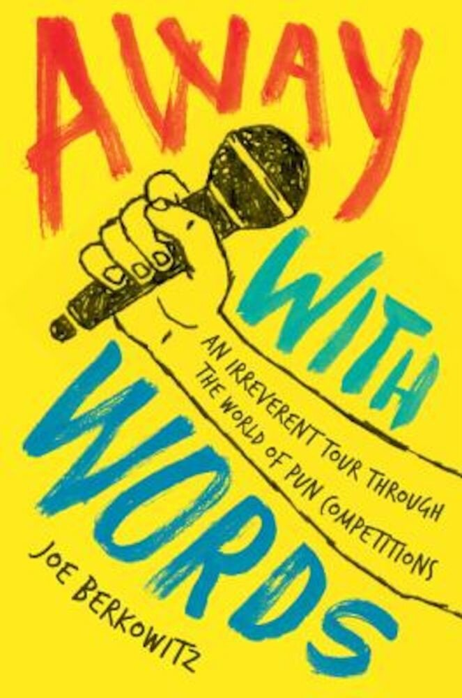 Away with Words: An Irreverent Tour Through the World of Pun Competitions, Paperback