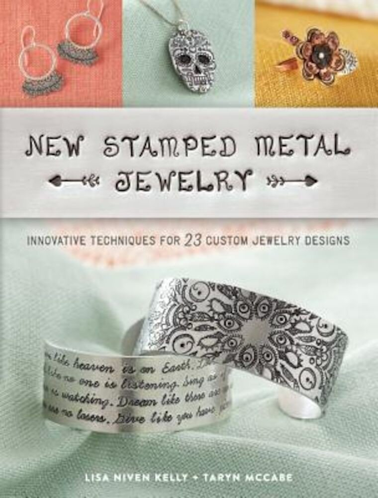 New Stamped Metal Jewelry: Innovative Techniques for 23 Custom Jewelry Designs, Paperback
