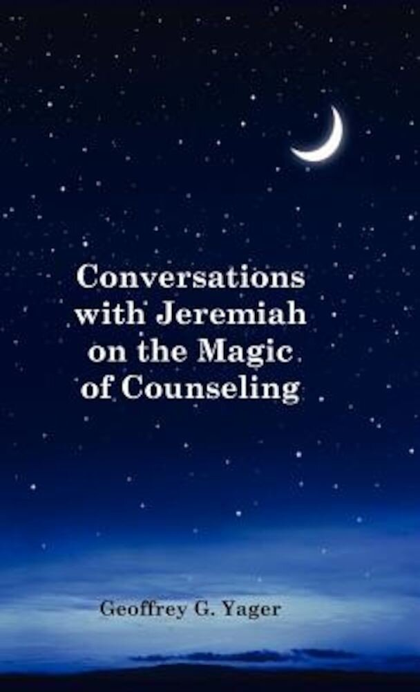 Conversations with Jeremiah on the Magic of Counseling, Hardcover