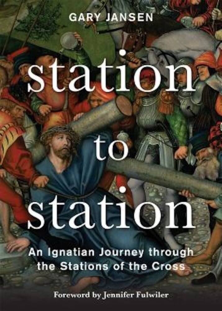 Station to Station: An Ignatian Journey Through the Stations of the Cross, Paperback
