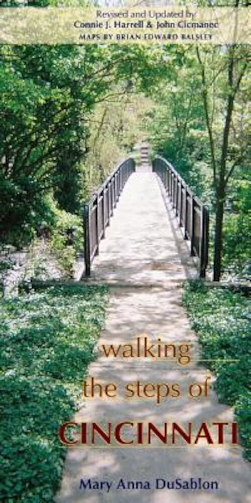 Walking the Steps of Cincinnati: A Guide to the Queen City's Scenic & Historic Secrets, Paperback