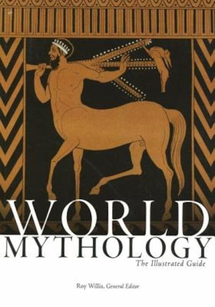 World Mythology: The Illustrated Guide, Paperback