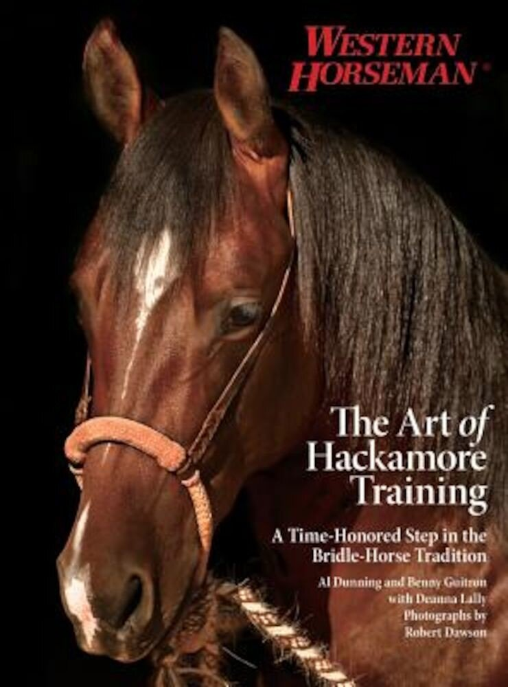The Art of Hackamore Training: A Time-Honored Step in the Bridle-Horse Tradition, Paperback