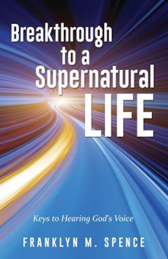 Breakthrough to a Supernatural Life, Paperback