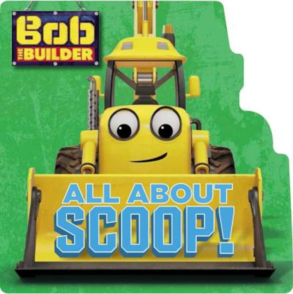 Bob the Builder: All about Scoop!, Hardcover