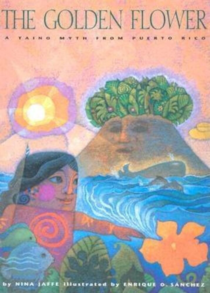 The Golden Flower: A Taino Myth from Puerto Rico, Hardcover