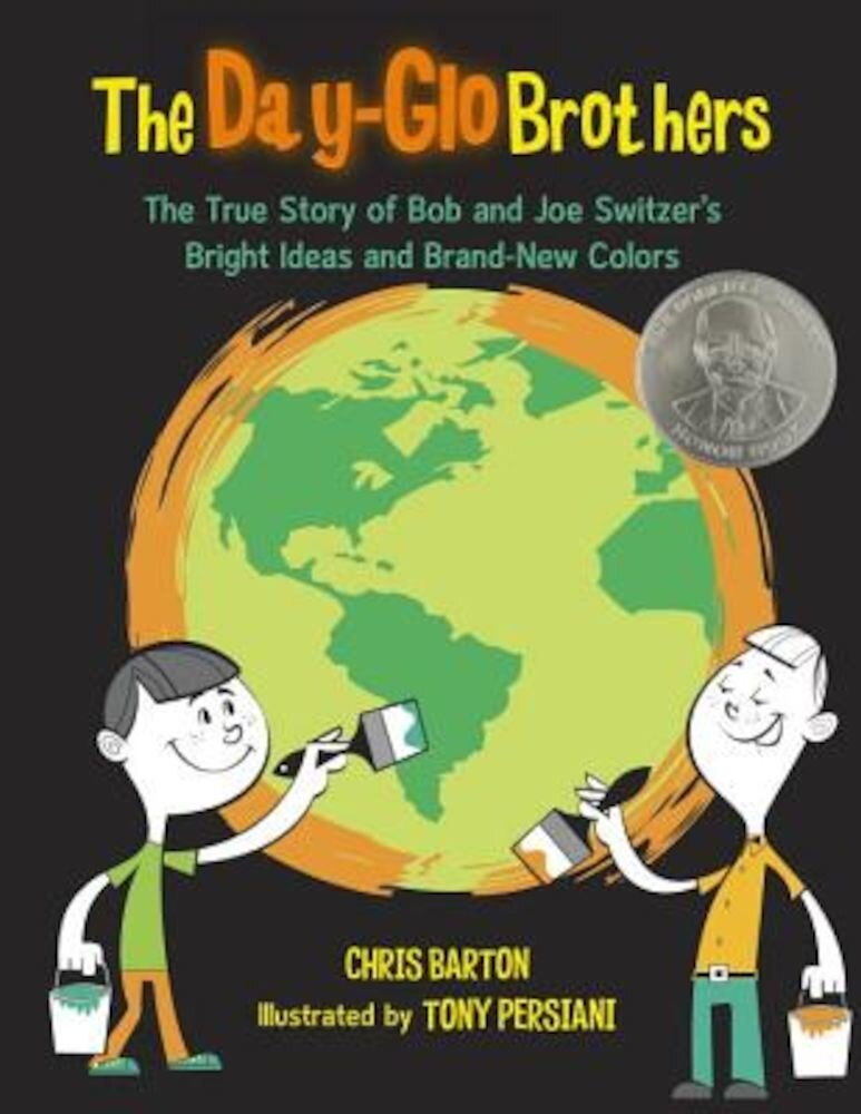 The Day-Glo Brothers: The True Story of Bob and Joe Switzer's Bright Ideas and Brand-New Colors, Hardcover