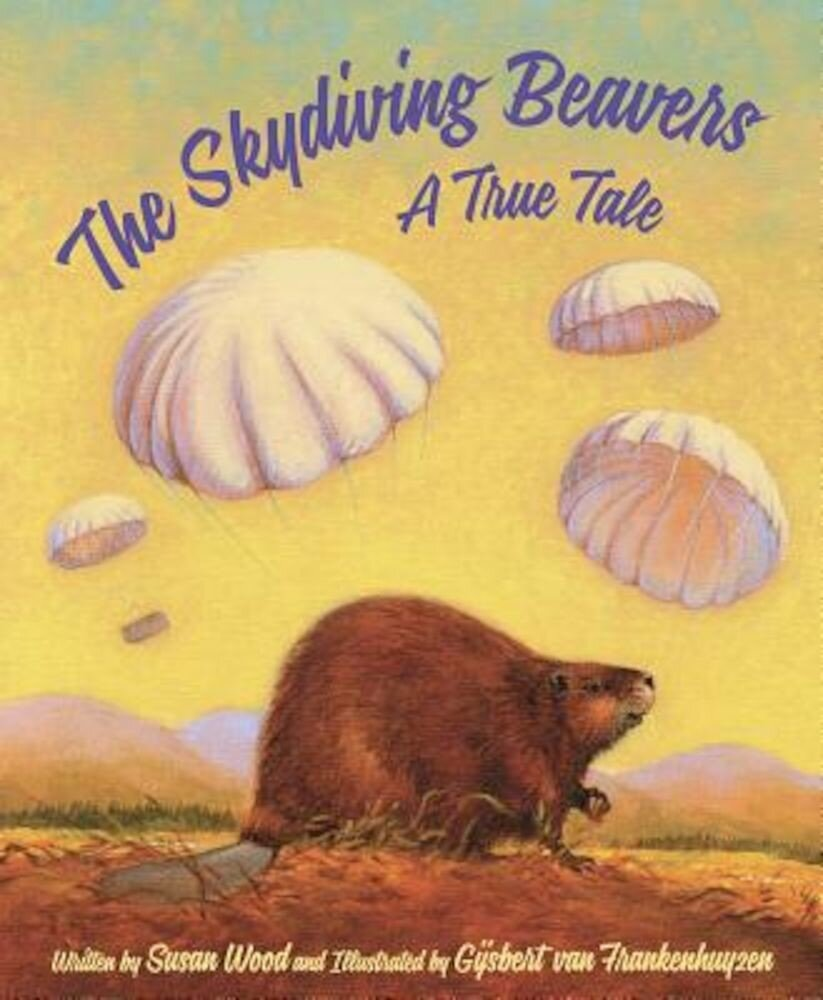 The Skydiving Beavers: A True Tale, Hardcover