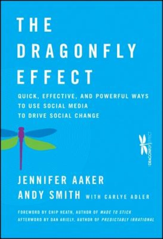 The Dragonfly Effect: Quick, Effective, and Powerful Ways to Use Social Media to Drive Social Change, Hardcover