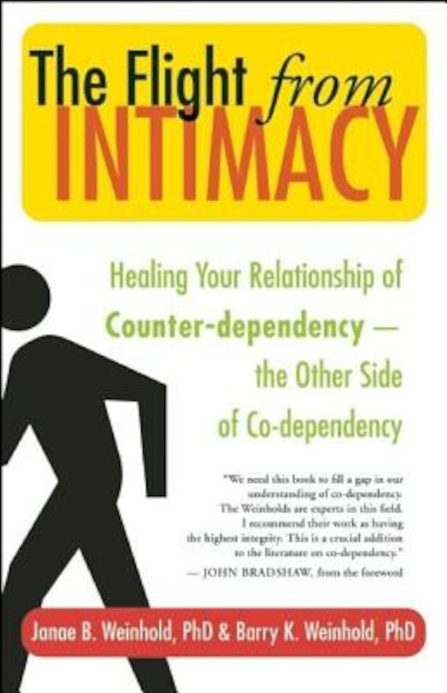The Flight from Intimacy: Healing Your Relationship of Counter-Dependence - The Other Side of Co-Dependency, Paperback