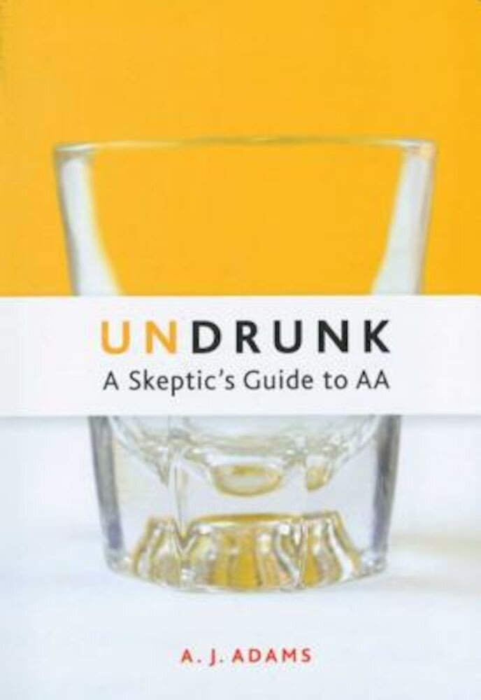 Undrunk: A Skeptic's Guide to AA, Paperback