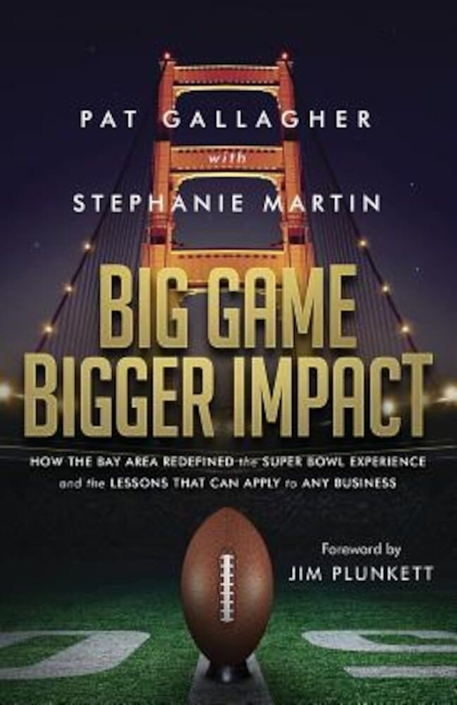 Big Game Bigger Impact: How the Bay Area Redefined the Super Bowl Experience and the Lessons That Can Apply to Any Business, Paperback