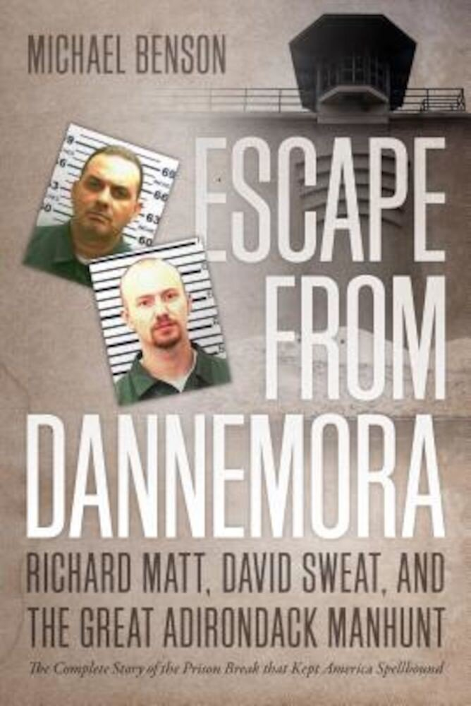 Escape from Dannemora: Richard Matt, David Sweat, and the Great Adirondack Manhunt, Paperback