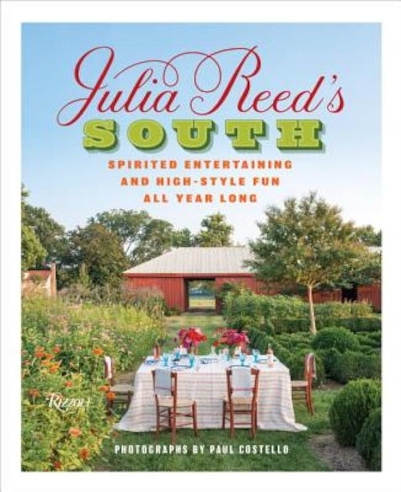 Julia Reed's South: Spirited Entertaining and High-Style Fun All Year Long, Hardcover