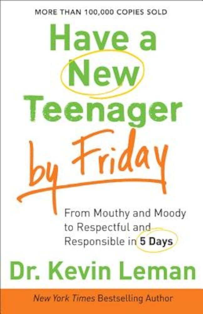 Have a New Teenager by Friday: From Mouthy and Moody to Respectful and Responsible in 5 Days, Paperback