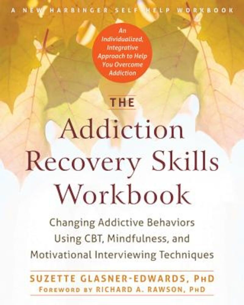 The Addiction Recovery Skills: Changing Addictive Behaviors Using CBT, Mindfulness, and Motivational Interviewing Techniques, Paperback