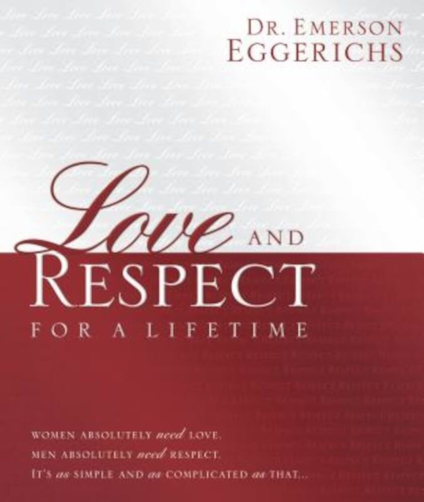 Love and Respect for a Lifetime: Gift Book: Women Absolutely Need Love. Men Absolutely Need Respect. Its as Simple and as Complicated as That..., Hardcover