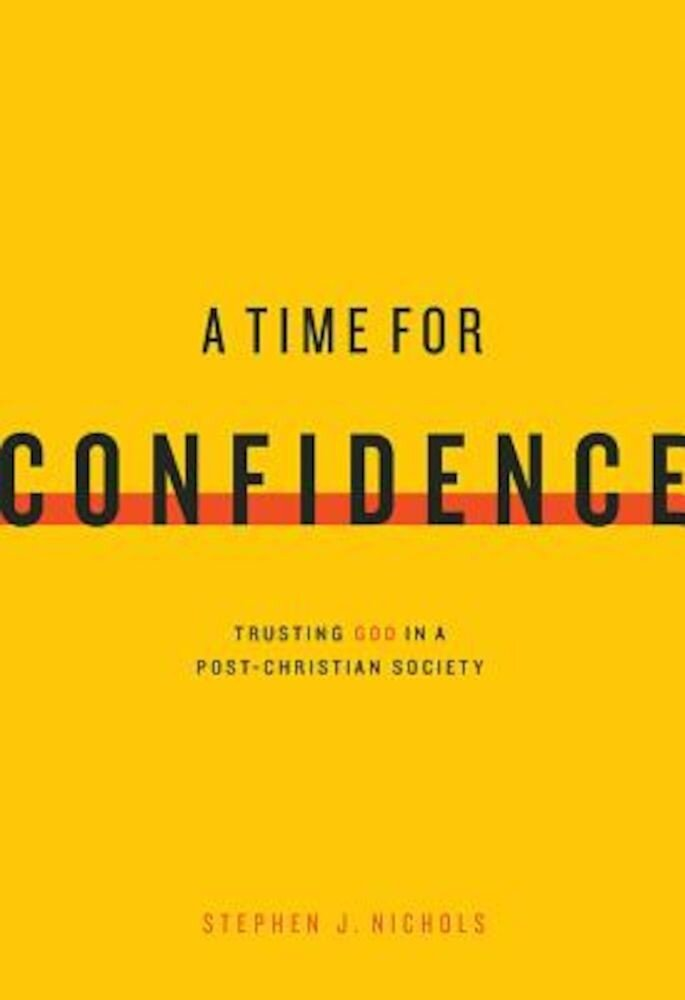 A Time for Confidence: Trusting God in a Post-Christian Society, Paperback