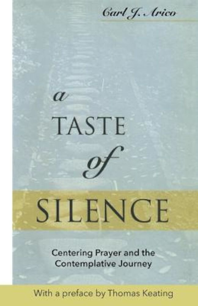 A Taste of Silence: Centering Prayer and the Contemplative Journey, Paperback