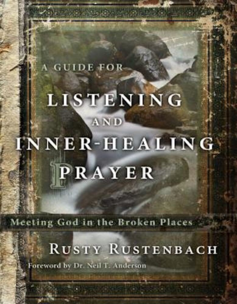 A Guide for Listening and Inner-Healing Prayer: Meeting God in the Broken Places, Paperback