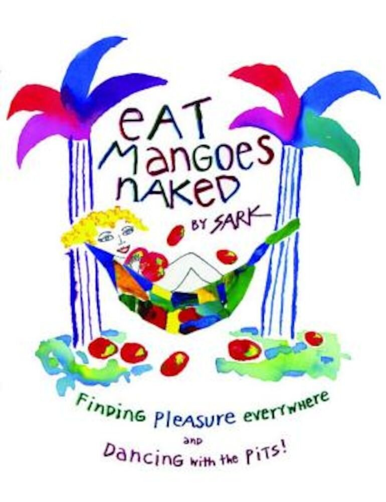 Eat Mangoes Naked: Finding Pleasure Everywhere (and Dancing with the Pits), Paperback