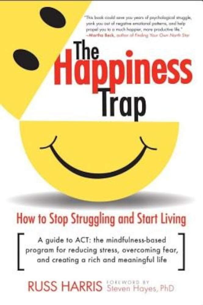 The Happiness Trap: How to Stop Struggling and Start Living, Paperback
