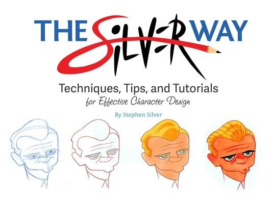 The Silver Way: Techniques, Tips, and Tutorials for Effective Character Design, Paperback