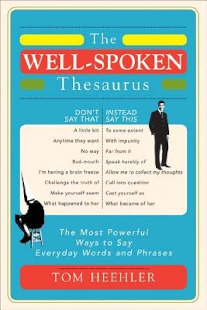 The Well-Spoken Thesaurus: The Most Powerful Ways to Say Everyday Words and Phrases, Paperback