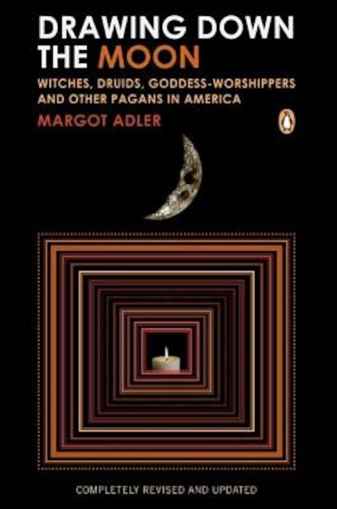Drawing Down the Moon: Witches, Druids, Goddess-Worshippers, and Other Pagans in America, Paperback