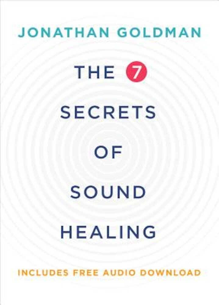 The 7 Secrets of Sound Healing, Paperback