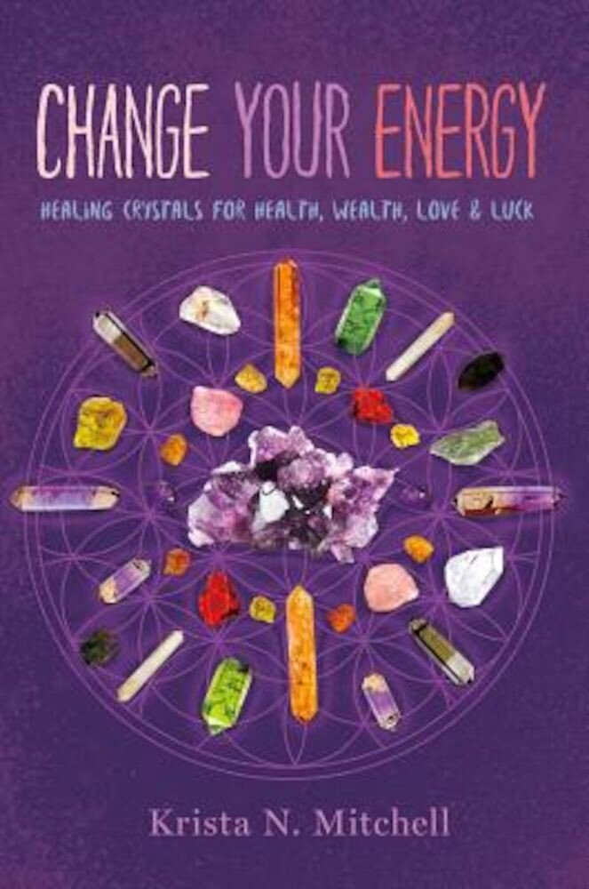 Change Your Energy: Healing Crystals for Health, Wealth, Love & Luck, Paperback