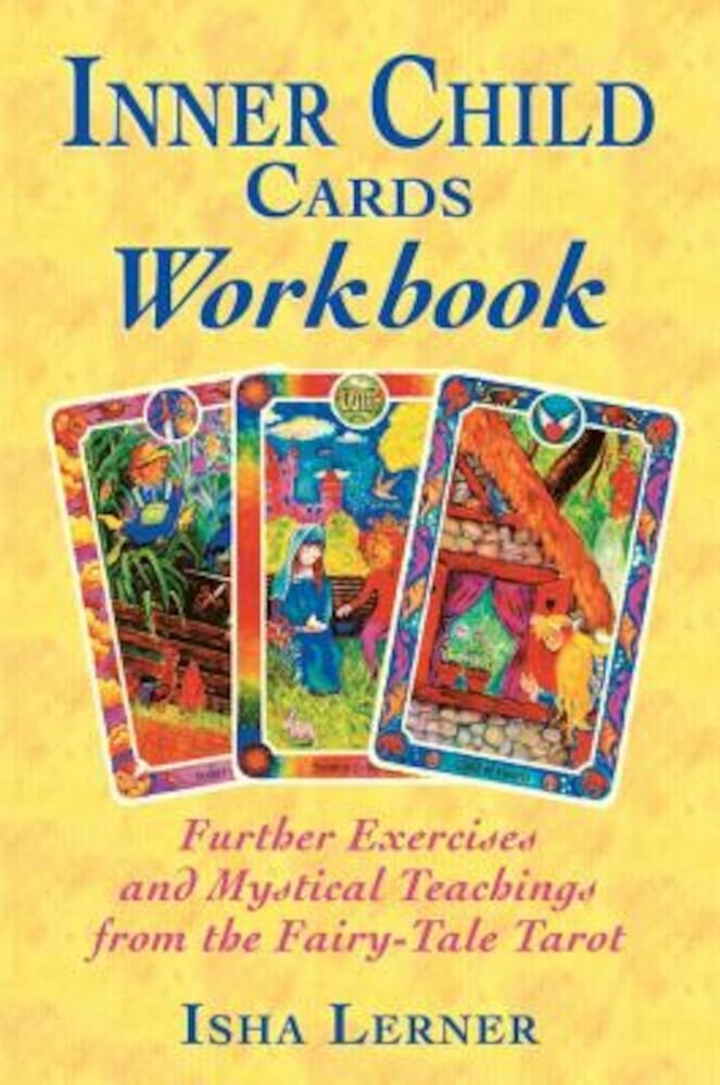 Inner Child Cards Workbook: Further Exercises and Mystical Teachings from the Fairy-Tale Tarot, Paperback