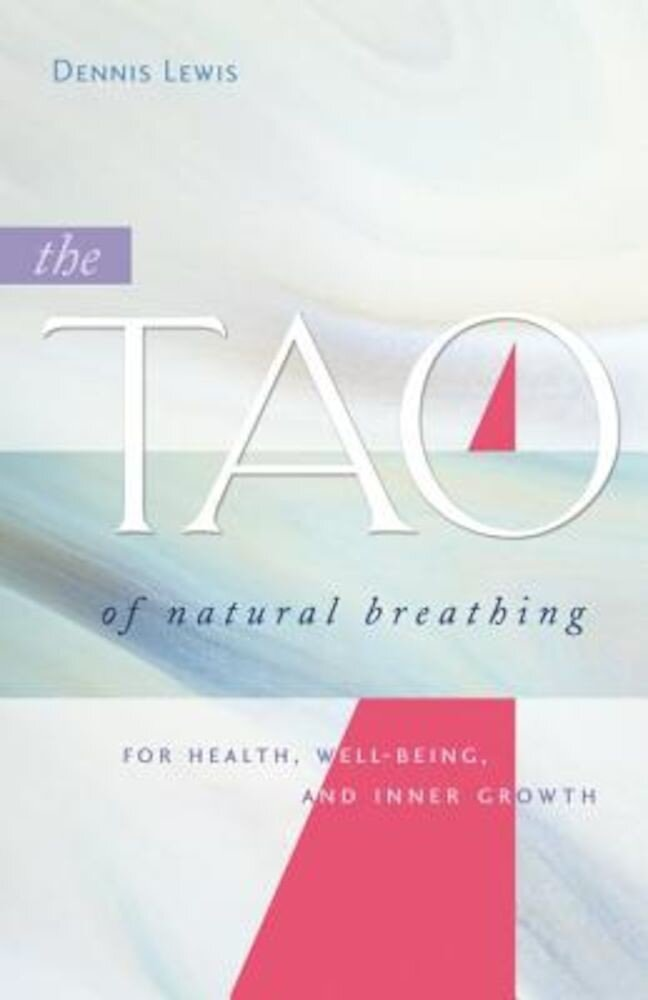 The Tao of Natural Breathing: For Health, Well-Being, and Inner Growth, Paperback