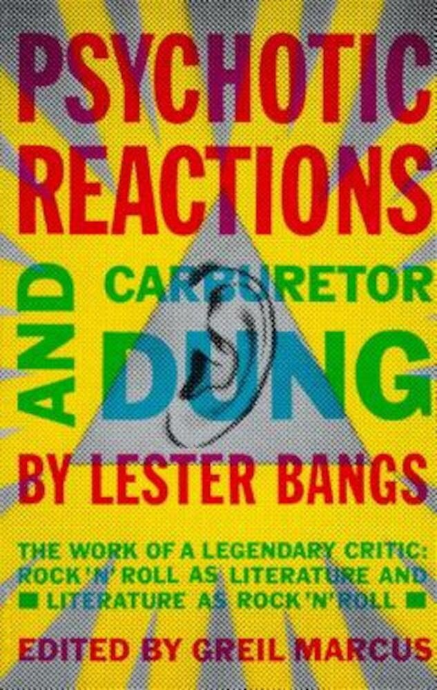 Psychotic Reactions and Carburetor Dung: The Work of a Legendary Critic: Rock'n'roll as Literature and Literature as Rock 'N'roll, Paperback