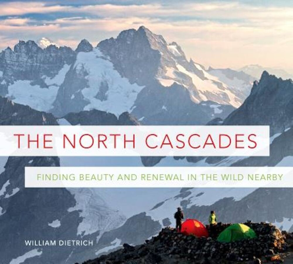 The North Cascades: Finding Beauty and Renewal in the Wild Nearby, Paperback