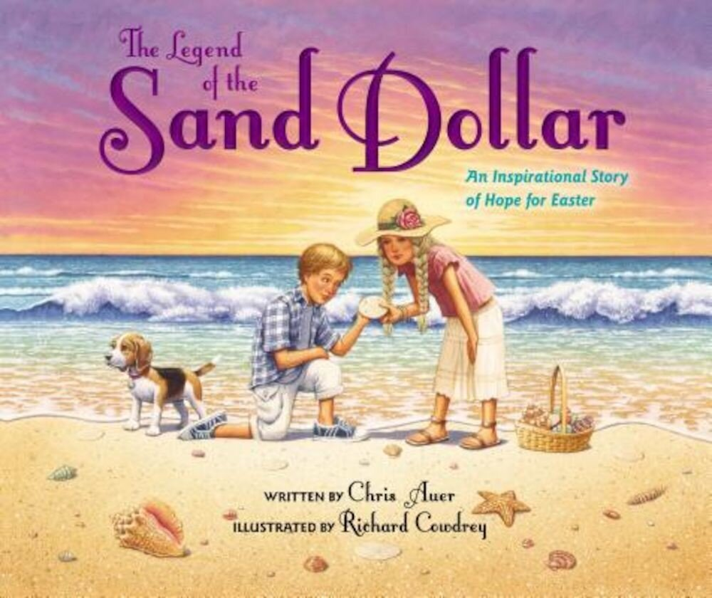 The Legend of the Sand Dollar, Newly Illustrated Edition: An Inspirational Story of Hope for Easter, Hardcover