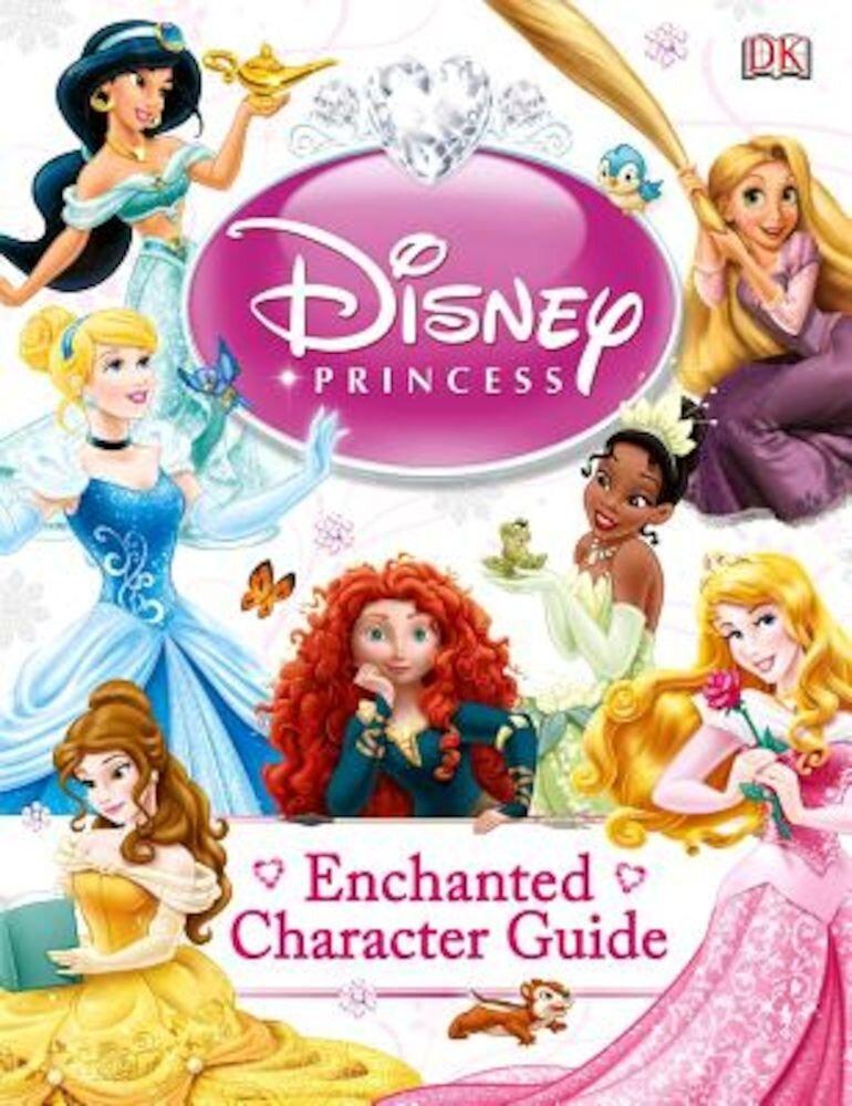 Disney Princess Enchanted Character Guide, Hardcover