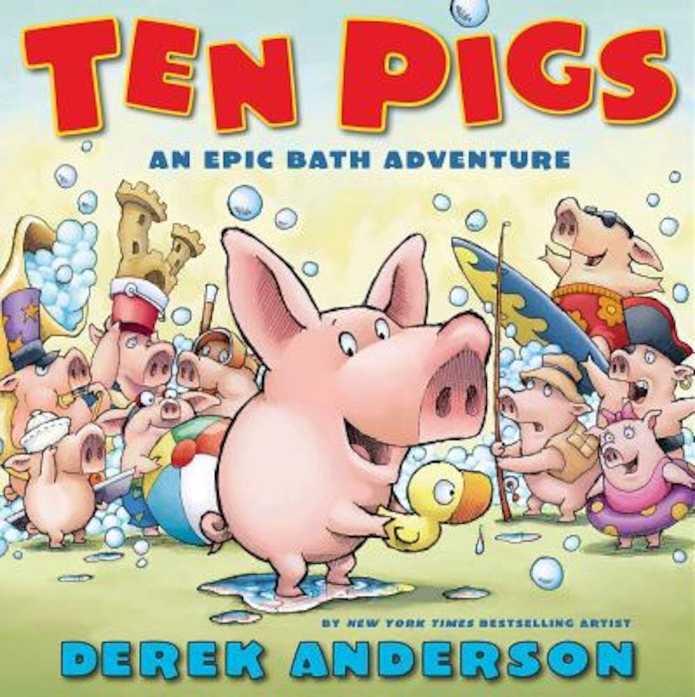 Ten Pigs: An Epic Bath Adventure, Hardcover
