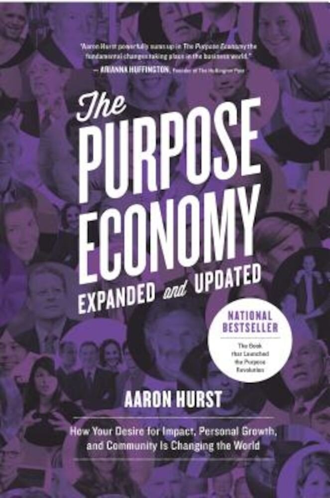 The Purpose Economy: How Your Desire for Impact, Personal Growth and Community Is Changing the World, Paperback