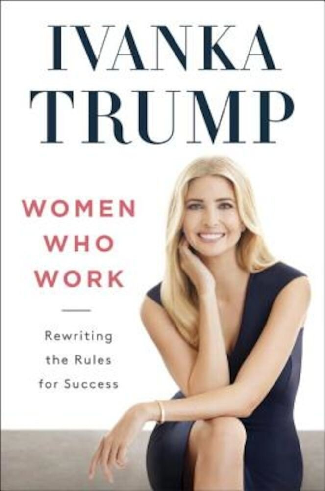 Women Who Work: Rewriting the Rules for Success, Hardcover