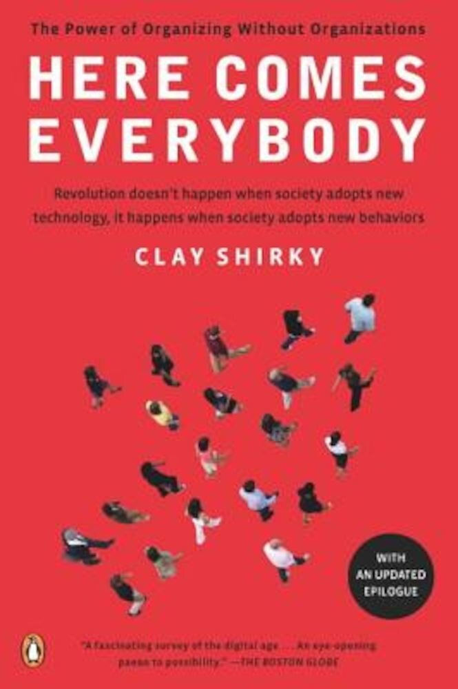 Here Comes Everybody: The Power of Organizing Without Organizations, Paperback