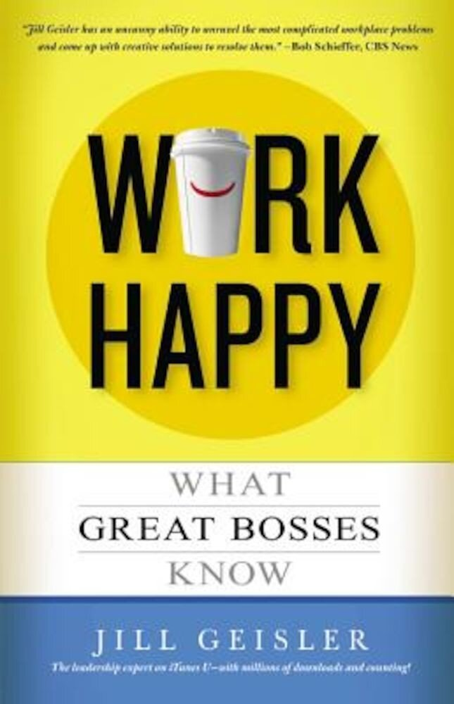 Work Happy: What Great Bosses Know, Paperback