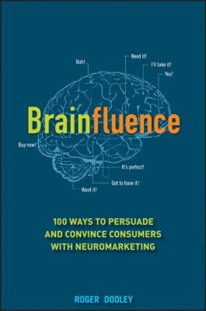 Brainfluence: 100 Ways to Persuade and Convince Consumers with Neuromarketing, Hardcover