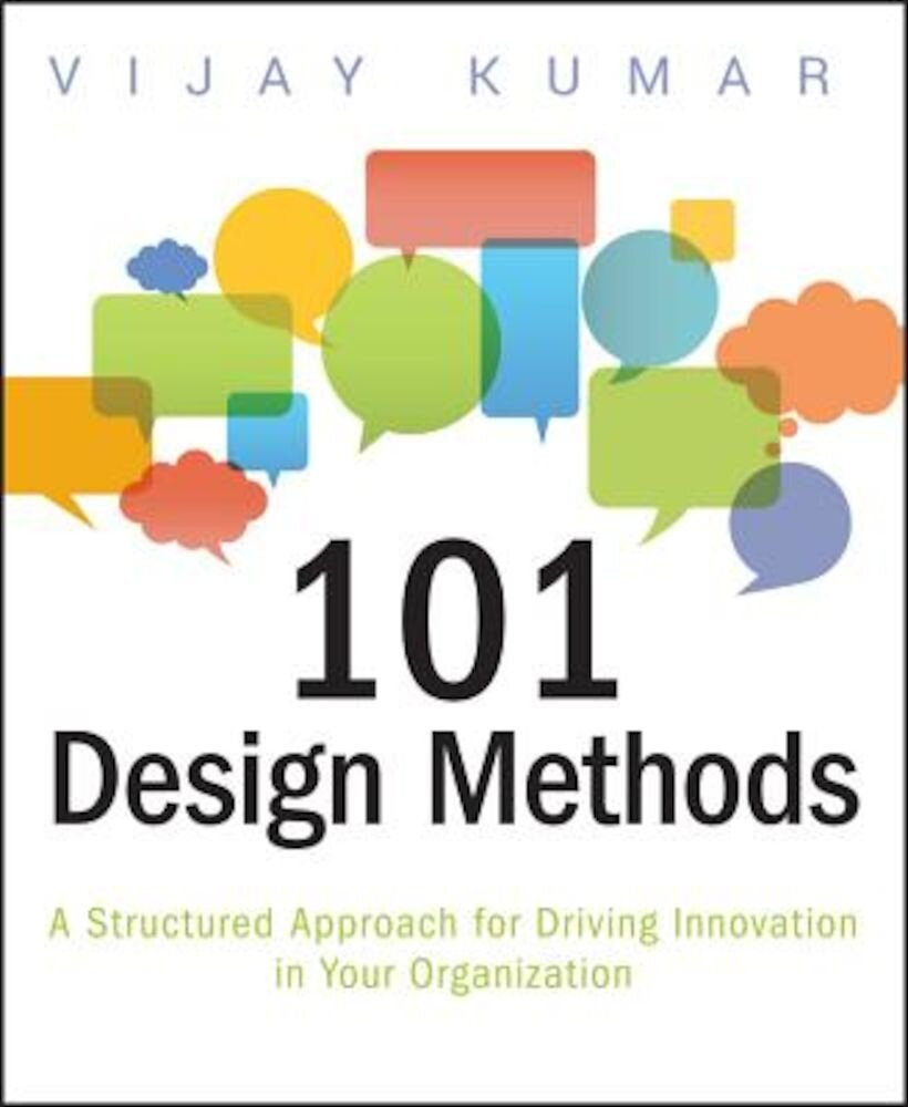 101 Design Methods: A Structured Approach for Driving Innovation in Your Organization, Paperback