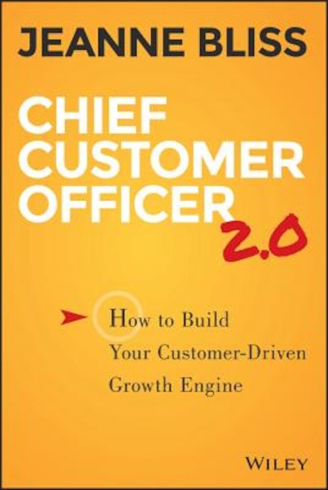 Chief Customer Officer 2.0: How to Build Your Customer-Driven Growth Engine, Hardcover