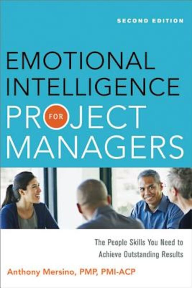 Emotional Intelligence for Project Managers: The People Skills You Need to Achieve Outstanding Results, Paperback