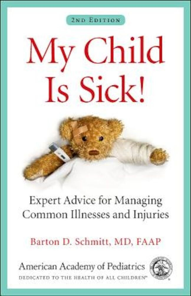 My Child Is Sick!: Expert Advice for Managing Common Illnesses and Injuries, Paperback